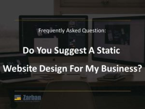 Do you suggest a static website design for my business
